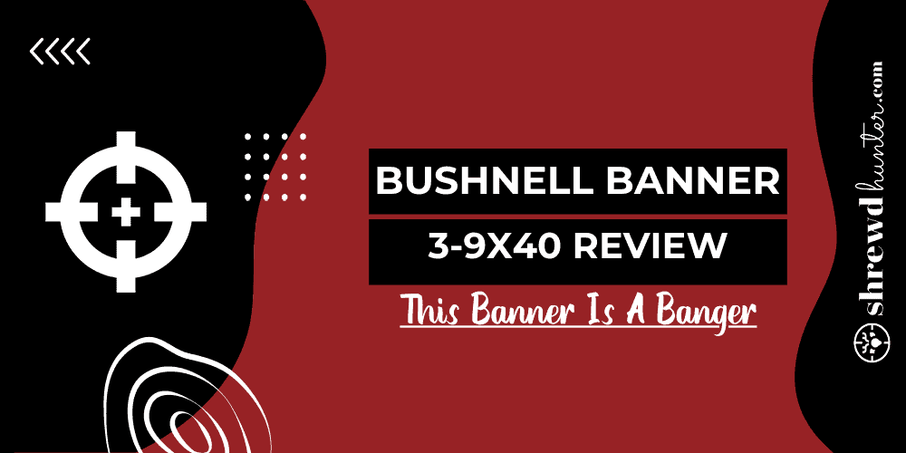 Bushnell Banner 3-9x40 Review
