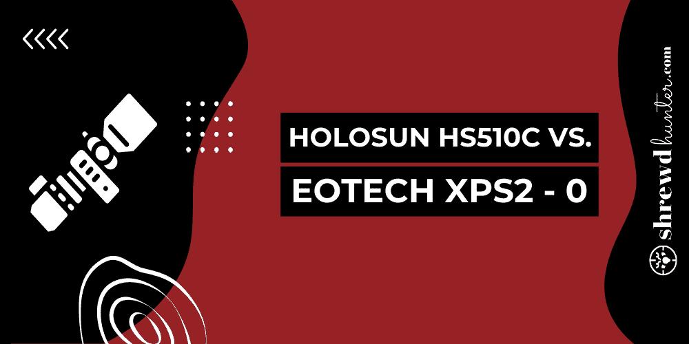 Holosun HS510C Vs. EOTech XPS2 - 0