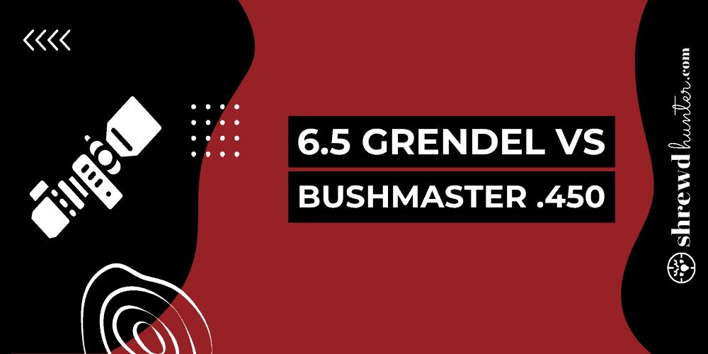 6.5 Grendel Vs Bushmaster .450