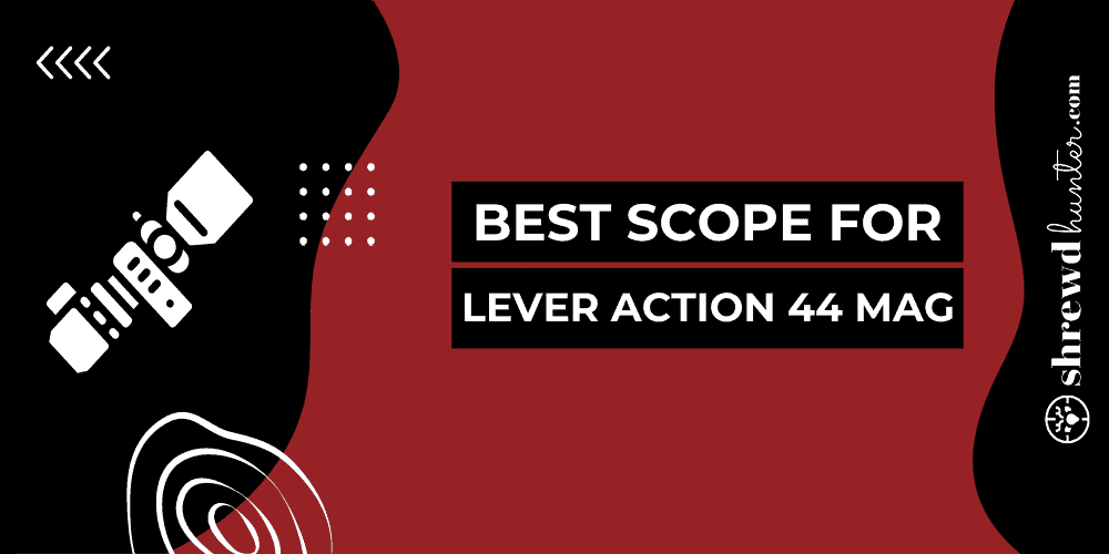 Best Scope For Lever Action 44 Mag