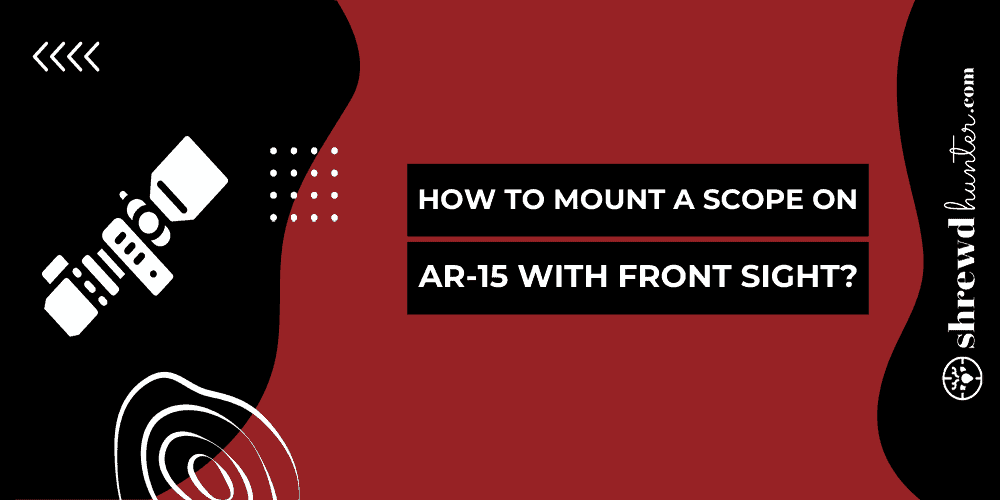 How To Mount A Scope On AR-15 With Front Sight?