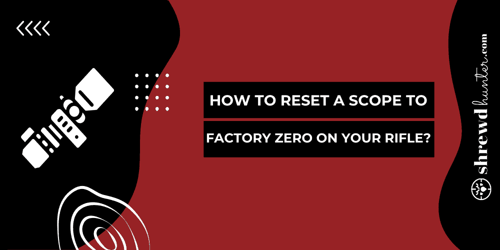 How To Reset A Scope To Factory Zero On Your Rifle?